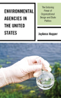 Environmental Agencies in the United States: The Enduring Power of Organizational Design and State Politics Cover Image