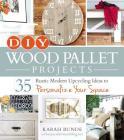 DIY Wood Pallet Projects: 35 Rustic Modern Upcycling Ideas to Personalize Your Space Cover Image