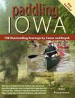 Paddling Iowa: 128 Outstanding Journeys by Canoe and Kayak Cover Image