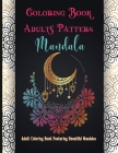 Coloring Book Adults Pattern Mandala: Adult Coloring Book Featuring Beautiful Mandalas Designed to Soothe the Soul Cover Image
