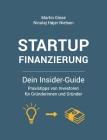 Startup Finanzierung: Dein Insider-Guide: Praxis-Tipps von Investoren für Gründerinnen und Gründer Cover Image