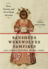 Banshees, Werewolves, Vampires, and Other Creatures of the Night: Facts, Fictions, and First-Hand Accounts Cover Image