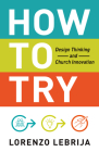 How to Try: Design Thinking and Church Innovation Cover Image