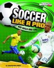 Play Soccer Like a Pro: Key Skills and Tips (Play Like the Pros (Sports Illustrated for Kids)) Cover Image