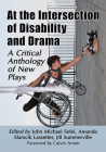 At the Intersection of Disability and Drama: A Critical Anthology of New Plays Cover Image