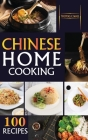 Chinese Home Cooking: The Easy Cookbook to Prepare over 100 tasty, Traditional Wok and Modern Chinese Recipes at Home Cover Image