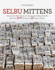 Selbu Mittens: Discover the Rich History of a Norwegian Knitting Tradition with Over 500 Charts and 35 Classic Patterns Cover Image