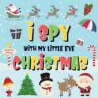 I Spy With My Little Eye - Christmas: Can You Find Santa, Rudolph the Red-Nosed Reindeer and the Snowman? A Fun Search and Find Winter Xmas Game for K Cover Image