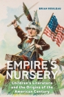 Empire's Nursery: Children's Literature and the Origins of the American Century Cover Image