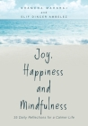 Joy, Happiness and Mindfulness: 35 Daily Reflections for a Calmer Life Cover Image