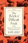 The Book of Difficult Fruit: Arguments for the Tart, Tender, and Unruly (with recipes) Cover Image