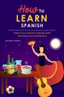 How to Learn Spanish: Improve your Spanish Language Skills and Expand your Vocabulary! Cover Image