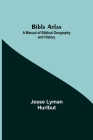 Bible Atlas: A Manual of Biblical Geography and History Cover Image