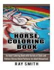 Horse Coloring Book For Adult: An Adult Coloring Book with Variety of Style and Pattern (Stress Relief Patterns for Adult Relaxation) Cover Image