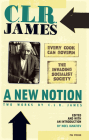 A New Notion: Two Works by C. L. R. James: Every Cook Can Govern and The Invading Socialist Society Cover Image