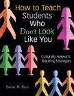 How to Teach Students Who Don't Look Like You: Culturally Relevant Teaching Strategies Cover Image