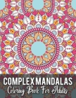 Complex Mandalas Coloring Book For Adults: A New Complex and detailed Mandela Coloring Book For adult Relaxation, Stress Management and Happiness. Col Cover Image