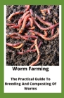 Worm Farming: The Practical Guide To Breeding And Composting Of Worms Cover Image