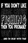 If You Don't Like Airsac Catfish Fishing Then You Probably Won't Like Me And I'm Okay With That: Airsac Catfish Fishing Log Book Cover Image