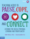 Teaching Kids to Pause, Cope, and Connect: 75 Lessons for Social Emotional Learning and Mindfulness Cover Image