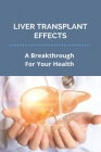 Liver Transplant Effects: A Breakthrough For Your Health: Problems After Liver Transplant Cover Image