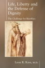Life, Liberty and the Defense of Dignity: The Challenge for Bioethics (Encounter Broadsides) Cover Image
