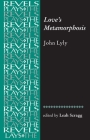 Love's Metamorphosis: John Lyly (Revels Plays) Cover Image