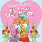 The Berenstain Bears: We Love Our Mom! (Berenstain Bears (8x8)) Cover Image