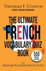 The Ultimate French Vocabulary Quiz Book For Beginner & Intermediate Levels: 550 Practice Questions Cover Image