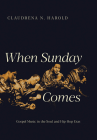 When Sunday Comes: Gospel Music in the Soul and Hip-Hop Eras (Music in American Life) Cover Image