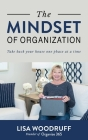 The Mindset of Organization: Take Back Your House One Phase at a Time Cover Image