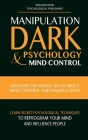 Manipulation, Dark Psychology & Mind Control: Discover the Hidden Truth about Mind Control and Manipulation, Learn Secret Psychological Techniques to Cover Image