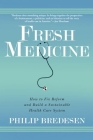 Fresh Medicine: How to Fix Reform and Build a Sustainable Health Care System Cover Image
