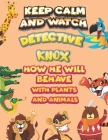 keep calm and watch detective Knox how he will behave with plant and animals: A Gorgeous Coloring and Guessing Game Book for Knox /gift for Knox, todd Cover Image