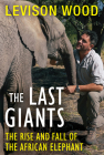 The Last Giants: The Rise and Fall of the African Elephant Cover Image