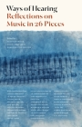 Ways of Hearing: Reflections on Music in 26 Pieces Cover Image