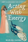 Acting With Energy: Creating Brilliance Take After Take: Creating Brilliance Take After Take Cover Image