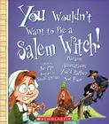You Wouldn't Want to Be a Salem Witch! (You Wouldn't Want to…: American History) (You Wouldn't Want to...: American History) Cover Image