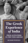 The Greek Experience of India: From Alexander to the Indo-Greeks Cover Image
