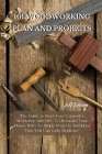 101 Woodworking Plan and Projects: The Guide to Start Your Carpentry Workshop with DIY, To Remodel Your House With To Simple Projects And Ideas That Y Cover Image