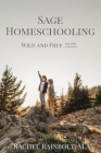 Sage Homeschooling: Wild and Free Cover Image