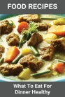 Food Recipes: What To Eat For Dinner Healthy: Common Dinner Meals Cover Image