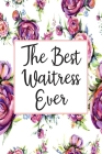 The Best Waitress Ever: Weekly Planner For Waitress 12 Month Floral Calendar Schedule Agenda Organizer Cover Image
