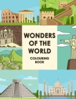 Wonders Of The World Colouring Book: Let's Fun Famous Landmarks Book Travel Colouring Books For Children Wonders Of The World Cover Image