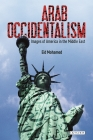 Arab Occidentalism: Images of America in the Middle East (Library of Modern Middle East Studies) Cover Image