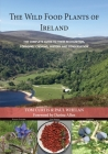 The Wild Food Plants of Ireland: The complete guide to their recognition, foraging, cooking, history and conservation FOREWORD BY Darina Allen Cover Image