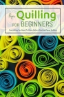 Paper Quilling For Beginners: Everything You Need To Know Before Starting Paper Quilling: Everything You Need To Know Before Starting Paper Quilling Cover Image