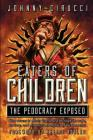Eaters of Children: The Pedocracy Exposed: How access to power is granted through the rape, torture and ritualistic slaughter of the innoc Cover Image