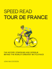Speed Read Tour de France: The History, Strategies, and Intrigue Behind the World's Greatest Bicycle Race Cover Image