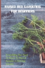 Raised Bed Gardening For Beginners: Everything You Need To Know To Start & Sustain A Thriving Garden: Hydroponics Urban Farming Cover Image